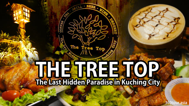 The Tree Top Cafe – The Last Hidden Paradise in Kuching City